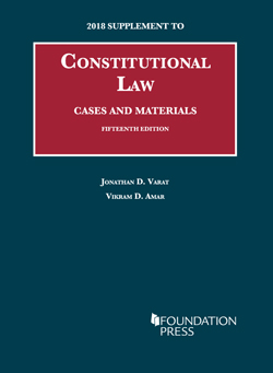 Varat and Amar's Constitutional Law, Cases and Materials, 15th, 2018