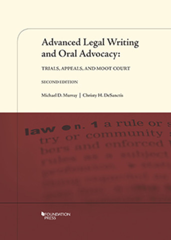 Murray And Desanctis Advanced Legal Writing And Oral Advocacy Trials Appeals And Moot Court 2d