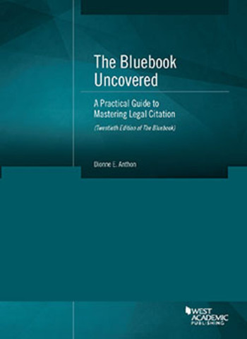 Anthon S The Bluebook Uncovered A Practical Guide To Mastering Legal Citation 20th Edition Of The Bluebook